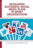 Jimmy Sanderson, Christopher Yandle - Developing Successful Social Media Plans in Sport Organizations - 9781935412977 - V9781935412977