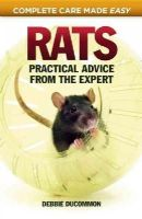 Ducommum, Debbie - Rats: Practical, Accurate Advice from the Expert (Complete Care Made Easy) - 9781935484646 - V9781935484646