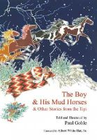 Goble, Paul - The Boy & His Mud Horses: & Other Stories from the Tipi - 9781935493112 - V9781935493112