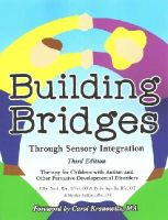 Aquilla, Paula, Yack, Ellen, Sutton, Shirley - Building Bridges through Sensory Integration, 3rd Edition: Therapy for Children with Autism and Other Pervasive Developmental Disorders - 9781935567455 - V9781935567455