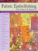 Chandler, Ruth, Kettle, Liz - Fabric Embellishing: The Basics & Beyond - 9781935726869 - V9781935726869