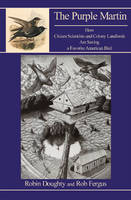 Robin Doughty, Rob Fergus - The Purple Martin: How Citizen Scientists and Colony Landlords Are Saving a Favorite American Bird - 9781935778325 - V9781935778325
