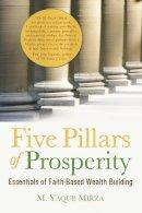 Mirza, M. Yaqub - Five Pillars of Prosperity - 9781935952886 - V9781935952886