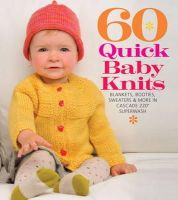 Sixth&Spring Books - 60 Quick Baby Knits: Blankets, Booties, Sweaters & More in Cascade 220 Superwash (Sixth & Spring) - 9781936096138 - V9781936096138