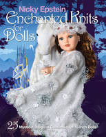Epstein, Nicky - Nicky Epstein Enchanted Knits for Dolls: 25 Mystical, Magical Costumes for 18-Inch Dolls - 9781936096923 - V9781936096923
