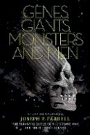 Joseph P. Farrell - Genes, Giants, Monsters, and Men: The Surviving Elites of the Cosmic War and Their Hidden Agenda - 9781936239085 - V9781936239085