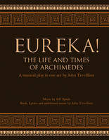 Trevillion, John, Spade, Jeff - Eureka! The Life and Times of Archimedes: A musical Play in One Act - 9781936367887 - V9781936367887
