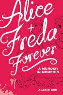Coe, Alexis - Alice + Freda Forever: A Murder in Memphis - 9781936976607 - V9781936976607
