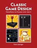Lanzinger, Franz - Classic Game Design: From Pong to Pacman with Unity (Computer Science) - 9781937585976 - V9781937585976