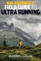 Koerner, Hal - Hal Koerner's Field Guide to Ultrarunning: Training for an Ultramarathon, from 50K to 100 Miles and Beyond - 9781937715229 - V9781937715229