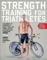 Hagerman Ed.D., Patrick - Strength Training for Triathletes: The Complete Program to Build Triathlon Power, Speed, and Muscular Endurance - 9781937715311 - V9781937715311