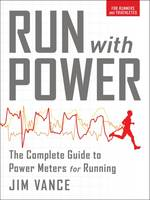 Vance, Jim - Run with Power: The Complete Guide to Power Meters for Running - 9781937715434 - V9781937715434