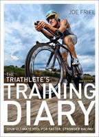 Friel, Joe - The Triathlete's Training Diary: Your Ultimate Tool for Faster, Stronger Racing, 2nd Ed. - 9781937715632 - V9781937715632