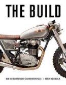 Robert Hoekman Jr - The Build: How the Masters Design Custom Motorcycles - 9781937747572 - V9781937747572