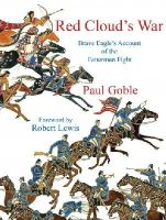 Goble, Paul - Red Cloud's War: Brave Eagle's Account of the Fetterman Fight - 9781937786380 - V9781937786380