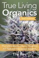The Rev - True Living Organics: The Ultimate Guide to Growing All-Natural Marijuana Indoors - 9781937866099 - V9781937866099