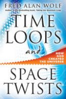 Wolf, Fred Alan - Time Loops and Space Twists - 9781938289002 - V9781938289002