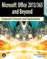 Richardson, Theodor, Thies, Charles - Microsoft Office 2013/365 and Beyond: Computer Concepts and Applications (Computer Science) - 9781938549847 - V9781938549847
