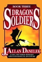 Danelek, J. Allan - Dragon Soldiers: A Paul and Sarah Manhart Cryptozoological Adventure Book 3 (A Paul and Sarah Manhart Cryptozoological Adventure Trilogy) - 9781939149183 - V9781939149183