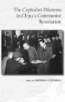 Cochran, Sherman - The Capitalist Dilemma in China's Cultural Revolution (Cornell East Asia Series) - 9781939161727 - V9781939161727