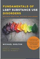 Shelton, Michael - Fundamentals of LGBT Substance Use Disorders: Multiple Identities, Multiple Challenges - 9781939594112 - V9781939594112