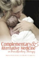 Lee, Nikki - Complementary and Alternative Medicine in Breastfeeding Therapy - 9781939807687 - V9781939807687