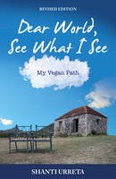 Shanti Urreta - Dear World, See What I See: My Vegan Path (Revised Edition) - 9781940184159 - V9781940184159