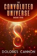 Cannon, Dolores - Convoluted Universe Book V (The Convoluted Universe) - 9781940265292 - V9781940265292