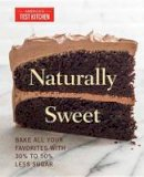 America's Test Kitchen - Naturally Sweet: Bake All Your Favorites with 30% to 50% Less Sugar - 9781940352589 - V9781940352589