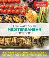 Editors at America's Test Kitchen - The Complete Mediterranean Cookbook: 500 Vibrant, Kitchen-Tested Recipes for Living and Eating Well Every Day - 9781940352640 - V9781940352640