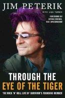 Peterik, Jim - Through the Eye of the Tiger: The Rock 'n' Roll Life of Survivor's Founding Member - 9781940363165 - V9781940363165