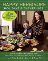 Nixon, Lindsay S. - Happy Herbivore Holidays & Gatherings: Easy Plant-Based Recipes for Your Healthiest Celebrations and Special Occasions (Happy Hervibore) - 9781940363264 - V9781940363264
