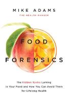 Adams, Mike - Food Forensics: The Hidden Toxins Lurking in Your Food and How You Can Avoid Them for Lifelong Health - 9781940363288 - V9781940363288