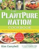 Campbell, Kim - The PlantPure Nation Cookbook: The Official Companion Cookbook to the Breakthrough Film...with over 150 Plant-Based Recipes - 9781940363684 - V9781940363684