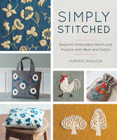 Higuchi, Yumiko - Simply Stitched: Beautiful Embroidery Motifs and Projects with Wool and Cotton - 9781940552224 - V9781940552224