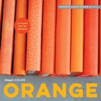 Christenson, Vanessa - Simply Color: Orange: A Crayon Box for Quilters - 9781940655093 - V9781940655093