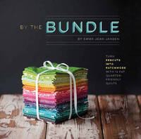 Emma Jean Jansen - By the Bundle: Turn precuts into patchwork with 12 fat quarter-friendly quilts - 9781940655178 - V9781940655178