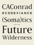 CAConrad - ECODEVIANCE: (Soma)tics for the Future Wilderness - 9781940696010 - V9781940696010