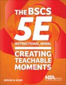 Bybee, Rodger W. - The BSCS 5E Instructional Model: Creating Teachable Moments - 9781941316009 - V9781941316009