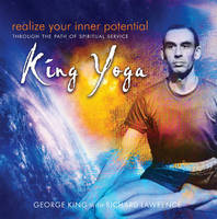 BY (AUTHOR): GEORGE KING, RICHARD LAWRENCE - Realize Your Inner Potential: Through the Path of Spiritual Service - King Yoga - 9781941482025 - V9781941482025