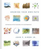 Simon Jr., John F. - Drawing Your Own Path: 33 Practices at the Crossroads of Art and Meditation - 9781941529362 - V9781941529362