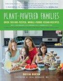 Burton, Dreena - Plant-Powered Families: Over 100 Kid-Tested, Whole-Foods Vegan Recipes - 9781941631041 - V9781941631041