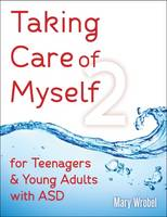 Wrobel, Mary - Taking Care of Myself2: for Teenagers and Young Adults with ASD - 9781941765302 - V9781941765302