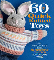 Editors of Sixth & Spring - 60 Quick Knitted Toys: Fun, Fabulous Knits in the 220 Superwash® Collection from Cascade Yarns® (60 Quick Knits Collection) - 9781942021445 - V9781942021445