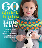 Sixth&Spring Books - 60 Quick Knits for Little Kids: Playful Knits for Sizes 2 - 6 in Pacific® and Pacific® Chunky from Cascade Yarns® (60 Quick Knits Collection) - 9781942021650 - V9781942021650
