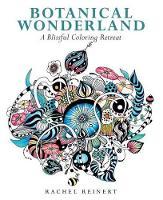 Reinert, Rachel - Botanical Wonderland: A Blissful Coloring Retreat - 9781942021964 - V9781942021964