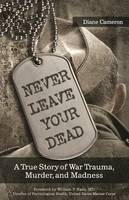 Cameron, Diane - Never Leave Your Dead: A True Story of War Trauma, Murder, and Madness - 9781942094166 - V9781942094166