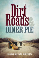 Humphrey, Shonna Milliken - Dirt Roads and Diner Pie - 9781942094227 - V9781942094227