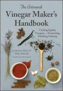 Bettina Malle, Helge Schmickl - The Artisanal Vinegar Maker's Handbook - 9781943015023 - V9781943015023