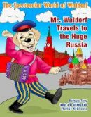 Beth Ann Stifflemire, Barbara Terry - The Spectacular World of Waldorf: Mr. Waldorf Travels to the Huge Russia - 9781943274420 - V9781943274420